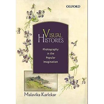 Visual Histories - Photography in the Popular Imagination by Malavika