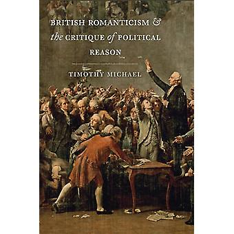 British Romanticism and the Critique of Political Reason by Timothy M