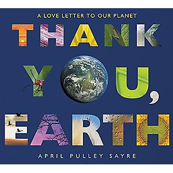 Thank You - Earth - A Love Letter to Our Planet by April Pulley Sayre