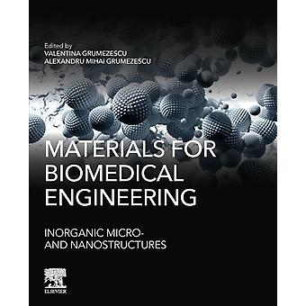 Materials for Biomedical Engineering Inorganic Micro and Nanostructures by Grumezescu & Valentina