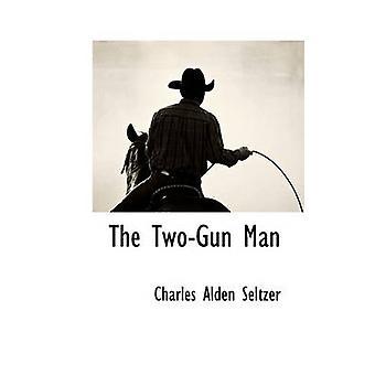 The TwoGun Man by Seltzer & Charles Alden