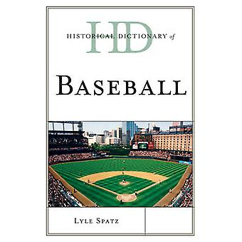 Historical Dictionary of Baseball by Lyle Spatz