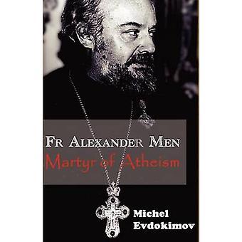 Father Alexander Men Martyr of Atheism by Evdokimov & Michel