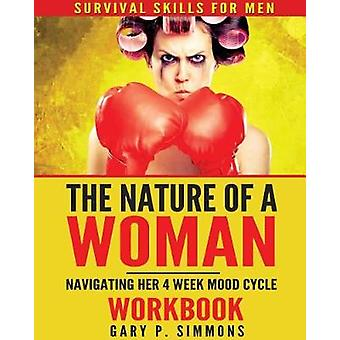 The Nature of a Woman Navigating Her 4 Week Mood cycle Workbook by Simmons & Gary P