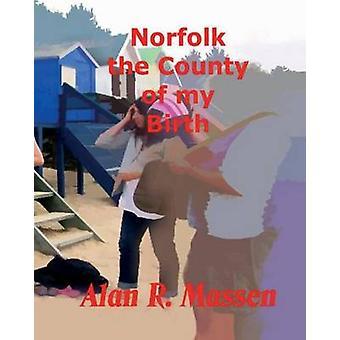Norfolk the County of my Birth by Massen & Alan R