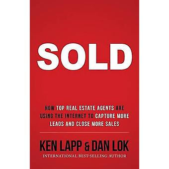 SOLD How Top Real Estate Agents Are Using The Internet To Capture More Leads And Close More Sales by Lapp & Ken