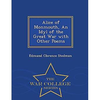 Alice of Monmouth An Idyl of the Great War with Other Poems  War College Series by Stedman & Edmund Clarence