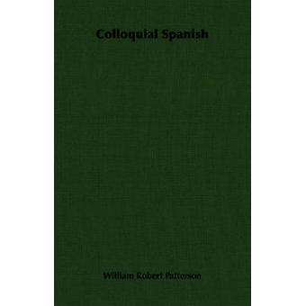 Colloquial Spanish by Patterson & William Robert