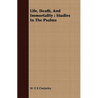 Life Death And Immortality  Studies In The Psalms by Oesterley & W O E