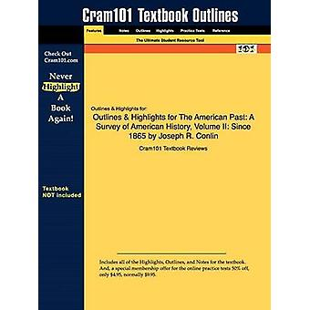 Outlines  Highlights for The American Past A Survey of American History Volume II Since 1865 by Joseph R. Conlin by Cram101 Textbook Reviews