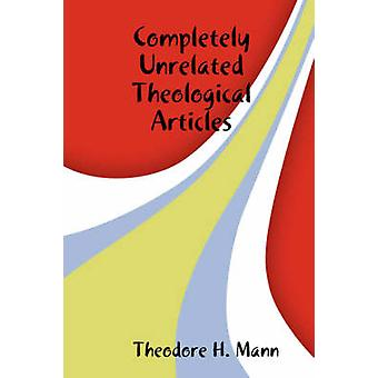 Completely Unrelated Theological Articles by Mann & Theodore H.