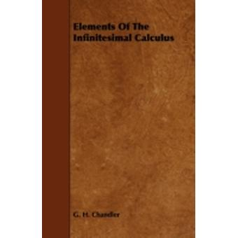Elements of the Infinitesimal Calculus by Chandler & G. H.