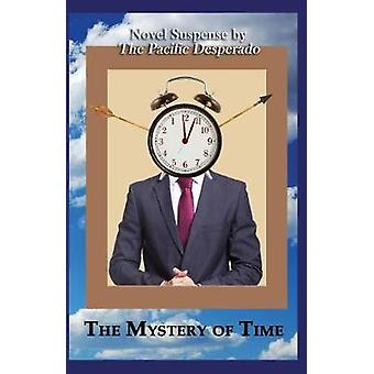 The Mystery of Time Novel Suspense by Desperado & The Pacific