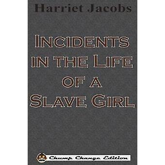 Incidents in the Life of a Slave Girl Chump Change Edition by Jacobs & Harriet