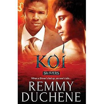 Shivers Koi by Duchene & Remmy