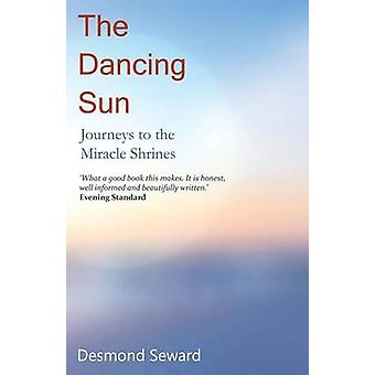 The Dancing Sun Journeys to the Miracle Shrines by Seward & Desmond