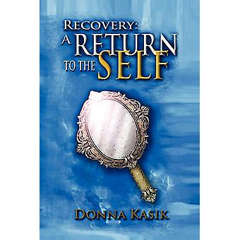 Recovery A Return to the Self by Kasik & Donna