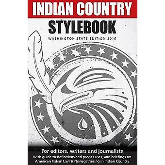 Indian Country Stylebook 2016 Style Guide for Editors Writers and Journalists by Walker & Richard