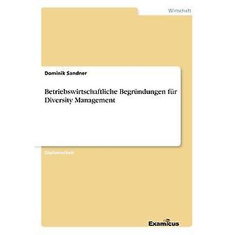 Betriebswirtschaftliche Begrndungen fr Diversity Management by Sandner & Dominik
