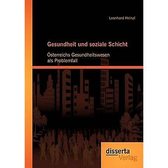 Gesundheit und soziale Schicht sterreichs Gesundheitswesen als Problemfall by Heinzl & Leonhard