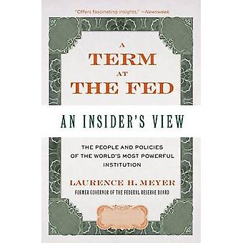 A Term at the Fed An Insiders View by Meyer & Laurence H.