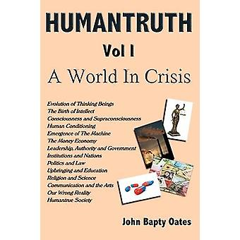 HUMANTRUTH Volume One A World In Crisis by Oates & John Bapty