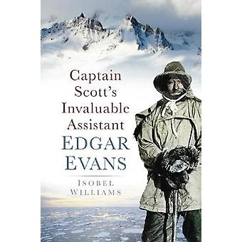 Captain Scotts Invaluable Assistant  Edgar Evans by Isobel Williams