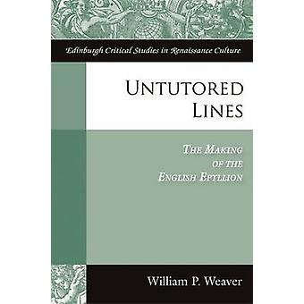Untutored Lines - The Making of the English Epyllion par William P. Wea