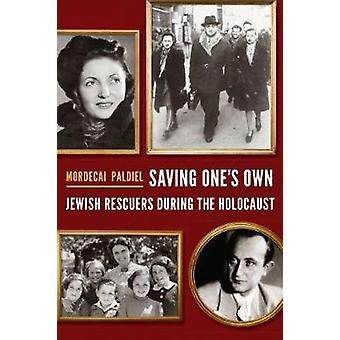 Saving One's Own - Jewish Rescuers During the Holocaust by Mordecai Pa