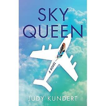 Sky Queen - A Novel by Judy Kundert - 9781631525230 Book