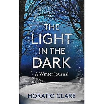 The Light in the Dark - A Winter Journal by Horatio Clare - 9781783964