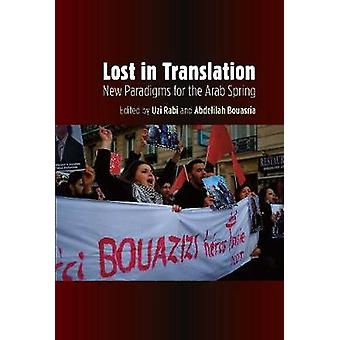 Lost in Translation - New Paradigms for the Arab Spring by Uzi Rabi -