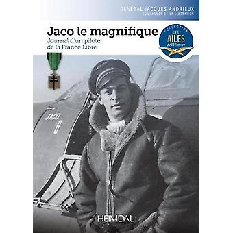 Jaco Le Magnifique - Journal d'Un Pilote De La France Libre by Jacques