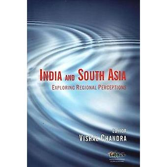 India and South Asia - Exploring Regional Perceptions by Vishal Chandr
