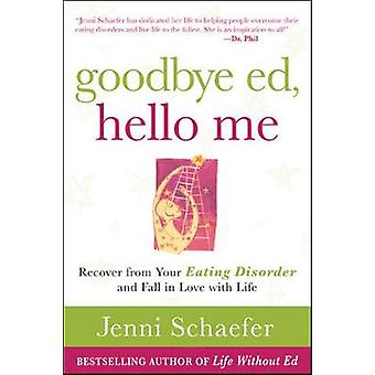 Goodbye Ed Hello Me Recover from Your Eating Disorder and by Schaefer