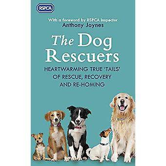 The Dog Rescuers - Heartwarming true tails of rescue - recovery and re