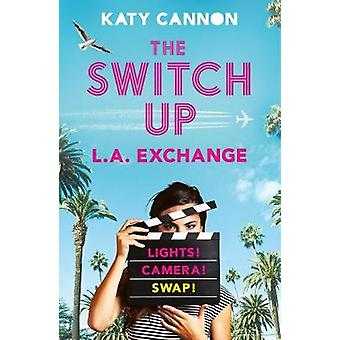 The Switch Up - L. A. Exchange by Katy Cannon - 9781788951920 Book