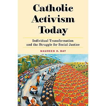 Activismo Católico Hoy Transformación Individual y Lucha por la Justicia Social por Maureen K Day