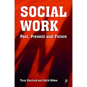 Social Work - Past - Present and Future by Terry Bamford - 97814473565