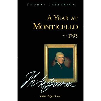 A Year at Monticello - 1795 by Donald Jackson - 9781555910501 Book