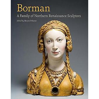 Borman a Family of Northern Renaissance Sculptors Studies in Medieval and Early Renaissance Art History
