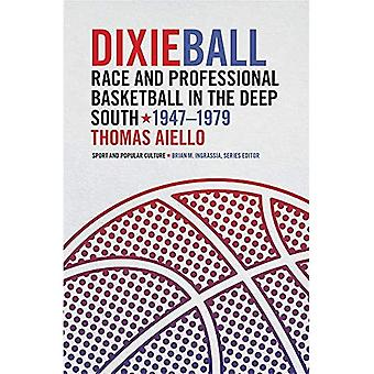 Dixieball: Race and Professional Basketball in the Deep South, 1947-1979 (Sports & Popular Culture)