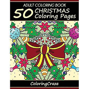 Adult Coloring Book: 50 Christmas Coloring Pages, Coloring Books For Adults Series By ColoringCraze.com: Volume...