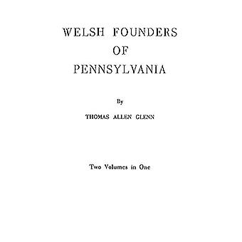 Welsh Founders of Pennsylvania. Two Volumes in One by Thomas Allen Gl