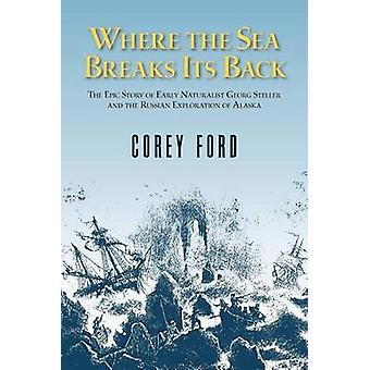 Where the Sea Breaks Its Back - The Epic Story - Georg Steller & t