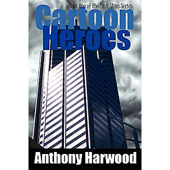 Cartoon Heroes by Anthony Harwood - 9780956747921 Book