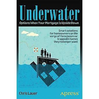 تحت الماء -- خيارات عندما الرهن العقاري الخاص بك هو رأسا على عقب من قبل كريس لوير