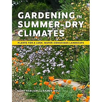 Gardening in SummerDry Climates Plants for a Lush WaterConscious Landscape
