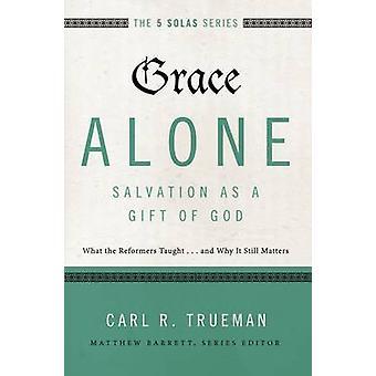 Grace AloneSalvation Jumalan lahjana kirjoittanut Carl R. Trueman