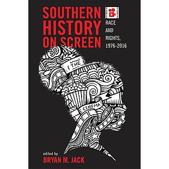Southern History on Screen by Other Oliver Gruner & Other Daniel Farrell & Other Erik Alexander & Other Caroline Schroeter & Edited by Bryan M Jack